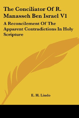 9781430462422: The Conciliator Of R. Manasseh Ben Israel V1: A Reconcilement Of The Apparent Contradictions In Holy Scripture