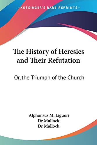 9781430463818: The History of Heresies and Their Refutation: Or, the Triumph of the Church