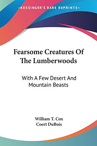 9781430464457: Fearsome Creatures Of The Lumberwoods: With A Few Desert And Mountain Beasts