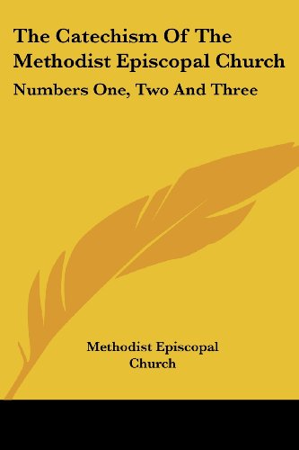9781430464785: The Catechism of the Methodist Episcopal Church: Numbers One, Two and Three