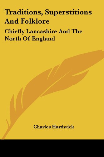 9781430465515: Traditions, Superstitions And Folklore: Chiefly Lancashire And The North Of England