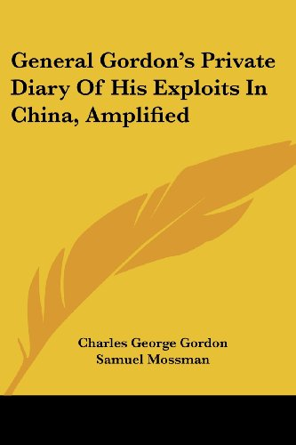 9781430465935: General Gordon's Private Diary Of His Exploits In China, Amplified