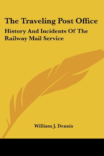 9781430466567: The Traveling Post Office: History And Incidents Of The Railway Mail Service