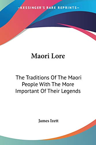 9781430467199: Maori Lore: The Traditions Of The Maori People With The More Important Of Their Legends