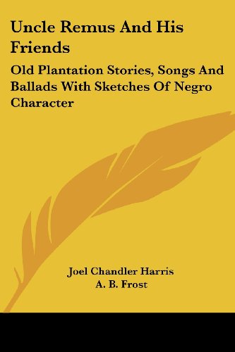 9781430469629: Uncle Remus And His Friends: Old Plantation Stories, Songs And Ballads With Sketches Of Negro Character