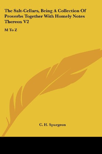 The Salt-Cellars, Being A Collection Of Proverbs Together With Homely Notes Thereon V2: M To Z (9781430470489) by C. H. Spurgeon