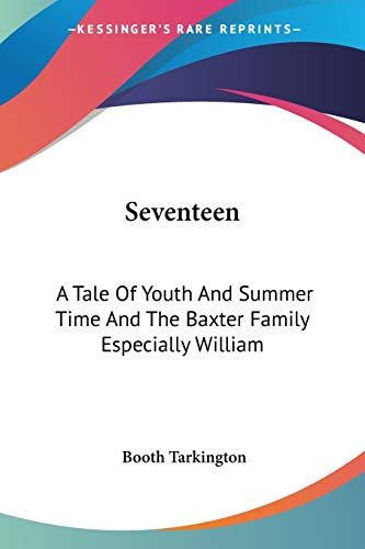 9781430470595: Seventeen: A Tale Of Youth And Summer Time And The Baxter Family Especially William