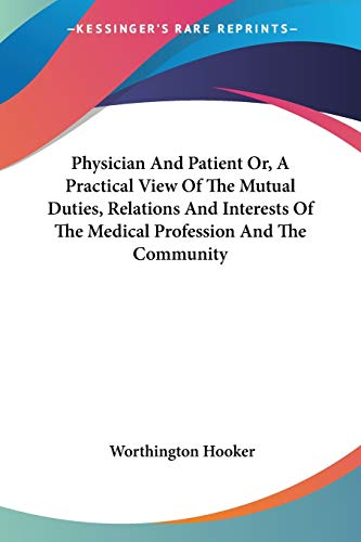 9781430471400: Physician And Patient Or, A Practical View Of The Mutual Duties, Relations And Interests Of The Medical Profession And The Community