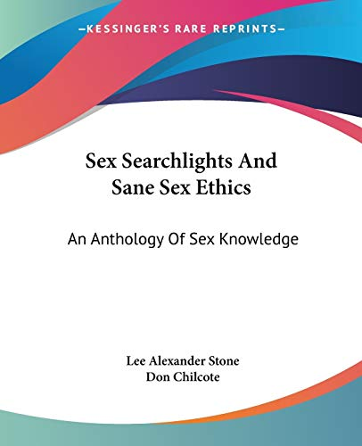 9781430471769: Sex Searchlights And Sane Sex Ethics: An Anthology Of Sex Knowledge