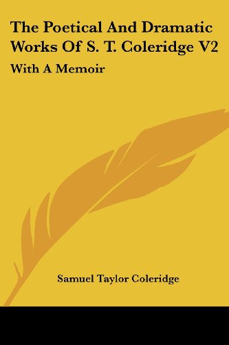 The Poetical And Dramatic Works Of S. T. Coleridge V2: With A Memoir (9781430474081) by Samuel Taylor Coleridge