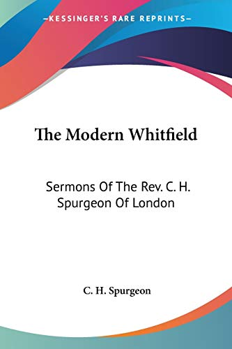 The Modern Whitfield: Sermons Of The Rev. C. H. Spurgeon Of London (9781430474883) by C. H. Spurgeon