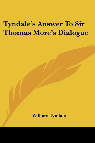 Tyndale's Answer To Sir Thomas More's Dialogue (143048036X) by Tyndale, William