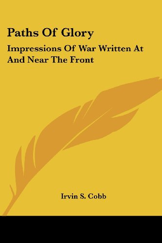 Paths Of Glory: Impressions Of War Written At And Near The Front (9781430480877) by Irvin S. Cobb