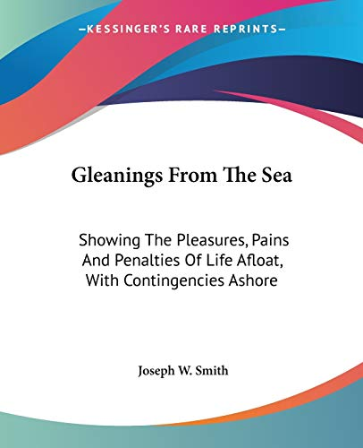 9781430484417: Gleanings From The Sea: Showing The Pleasures, Pains And Penalties Of Life Afloat, With Contingencies Ashore