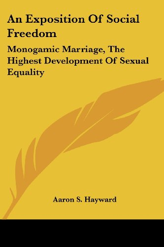 9781430485216: An Exposition Of Social Freedom: Monogamic Marriage, The Highest Development Of Sexual Equality
