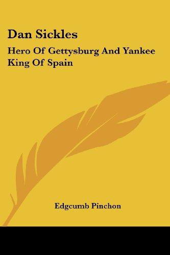 9781430487746: Dan Sickles: Hero Of Gettysburg And Yankee King Of Spain