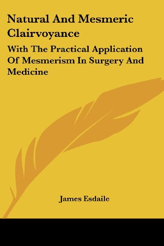 9781430488071: Natural And Mesmeric Clairvoyance: With The Practical Application Of Mesmerism In Surgery And Medicine
