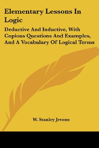 9781430488903: Elementary Lessons In Logic: Deductive And Inductive, With Copious Questions And Examples, And A Vocabulary Of Logical Terms