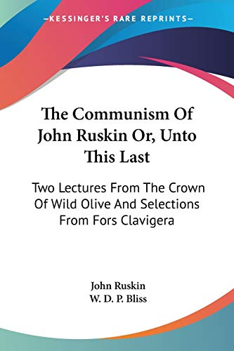 9781430489559: The Communism of John Ruskin Or, Unto This Last: Two Lectures from the Crown of Wild Olive and Selections from Fors Clavigera