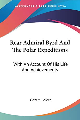9781430489702: Rear Admiral Byrd And The Polar Expeditions: With An Account Of His Life And Achievements