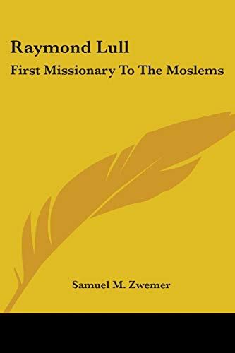 9781430490326: Raymond Lull: First Missionary To The Moslems