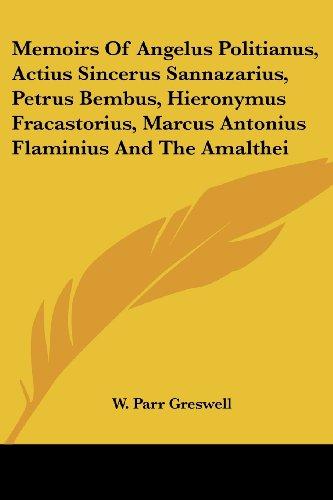9781430493549: Memoirs of Angelus Politianus, Actius Sincerus Sannazarius, Petrus Bembus, Hieronymus Fracastorius, Marcus Antonius Flaminius and the Amalthei