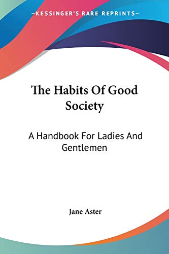 9781430493723: The Habits Of Good Society: A Handbook For Ladies And Gentlemen