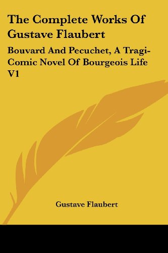 9781430496786: The Complete Works Of Gustave Flaubert: Bouvard And Pecuchet, A Tragi-Comic Novel Of Bourgeois Life V1