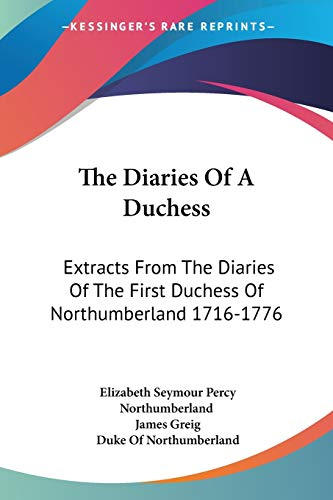 9781430496953: The Diaries Of A Duchess: Extracts From The Diaries Of The First Duchess Of Northumberland 1716-1776