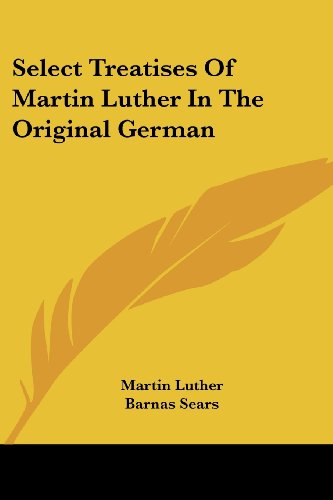 Select Treatises Of Martin Luther In The Original German (9781430498667) by Martin Luther; Barnas Sears