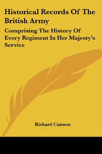 9781430499718: Historical Records Of The British Army: Comprising The History Of Every Regiment In Her Majesty's Service