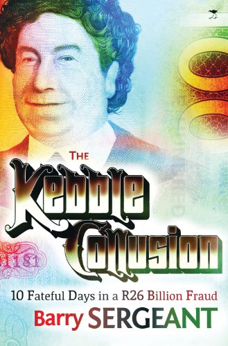 9781431404643: The Kebble Collusion: 10 Fateful Days in a R26 Billion Fraud