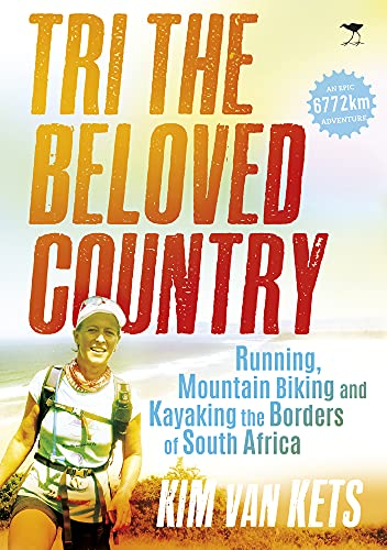 9781431421343: Tri the Beloved Country: Running, Mountain Biking and Kayaking the Borders of South Africa