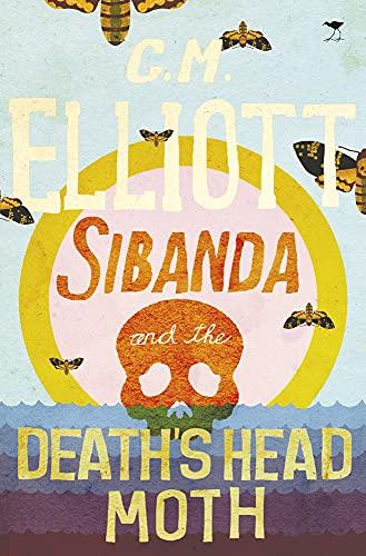 Sibanda and the Death's Head Moth (Sibanda and the Rainbird): C.M. Elliot
