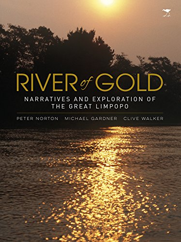 River of Gold: Narratives and Exploration of the Great Limpopo: Norton, Peter; Gardner, Mike; ...