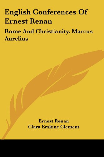 English Conferences Of Ernest Renan: Rome And Christianity. Marcus Aurelius (9781432500085) by Ernest Renan