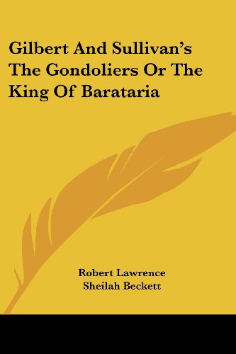 9781432500559: Gilbert And Sullivan's The Gondoliers Or The King Of Barataria