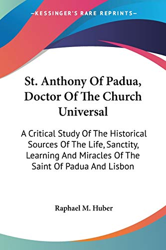 9781432501228: St. Anthony Of Padua, Doctor Of The Church Universal: A Critical Study Of The Historical Sources Of The Life, Sanctity, Learning And Miracles Of The Saint Of Padua And Lisbon