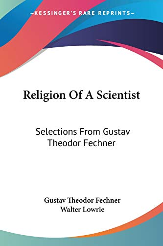 9781432501570: Religion Of A Scientist: Selections From Gustav Theodor Fechner