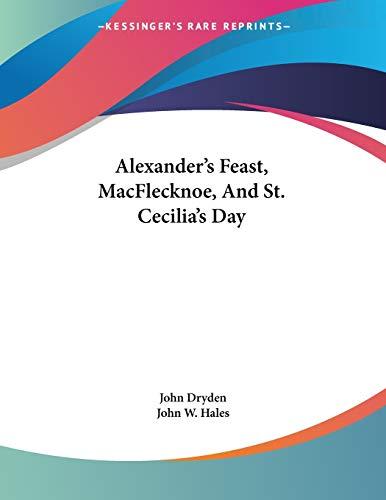 9781432502850: Alexander's Feast, MacFlecknoe, And St. Cecilia's Day
