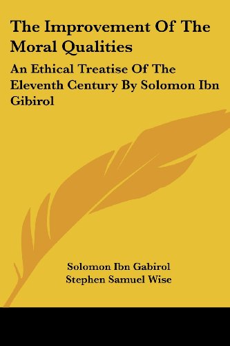 9781432503574: The Improvement Of The Moral Qualities: An Ethical Treatise Of The Eleventh Century By Solomon Ibn Gibirol