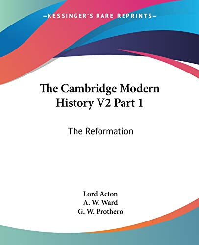 9781432505080: The Cambridge Modern History V2 Part 1: The Reformation