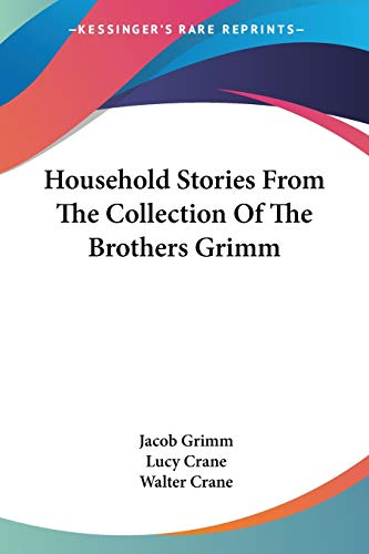 Household Stories From The Collection Of The Brothers Grimm (9781432505448) by Jacob Grimm