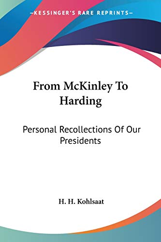 9781432506209: From McKinley To Harding: Personal Recollections Of Our Presidents