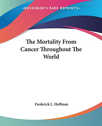 9781432508708: The Mortality From Cancer Throughout The World