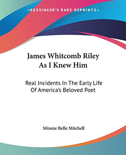 9781432513818: James Whitcomb Riley As I Knew Him: Real Incidents In The Early Life Of America's Beloved Poet