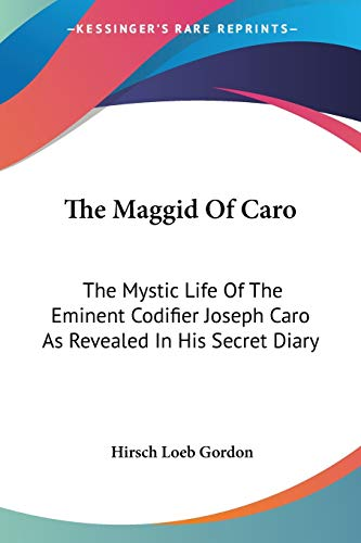 9781432513931: The Maggid Of Caro: The Mystic Life Of The Eminent Codifier Joseph Caro As Revealed In His Secret Diary