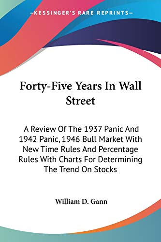 9781432514389: Forty-Five Years In Wall Street: A Review Of The 1937 Panic And 1942 Panic, 1946 Bull Market With New Time Rules And Percentage Rules With Charts For Determining The Trend On Stocks