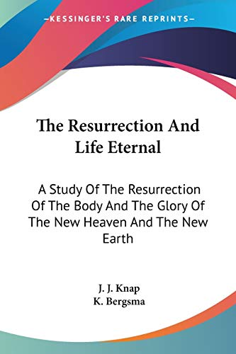 9781432515461: The Resurrection And Life Eternal: A Study Of The Resurrection Of The Body And The Glory Of The New Heaven And The New Earth