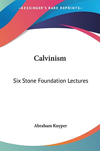 9781432516161: Calvinism: Six Stone Foundation Lectures